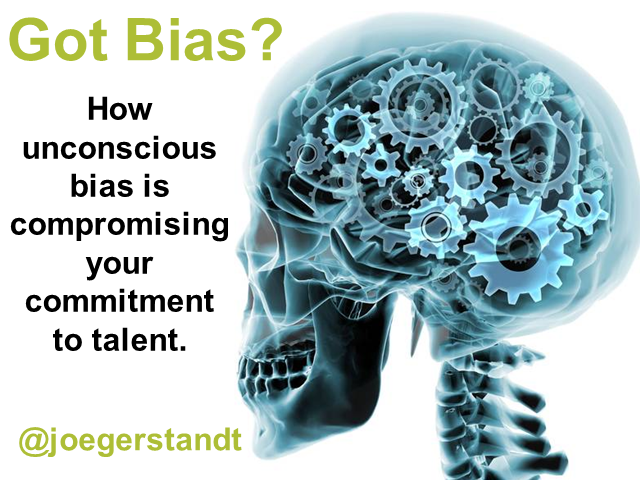 Got Bias? How Unconscious Bias is Compromising your Commitment to Talent