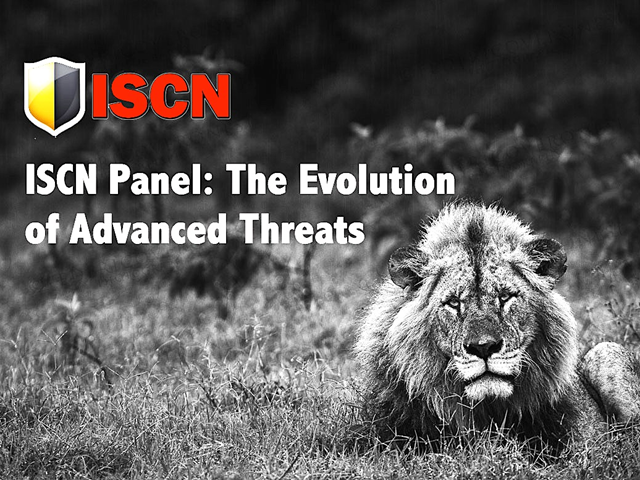 ISCN Panel: The Evolution of Advanced Threats