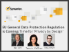 EU General Data Protection Regulation is coming: Time for 'Privacy by Design'