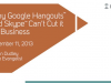 Why Google Hangouts & Skype® Can't Cut it for Business
