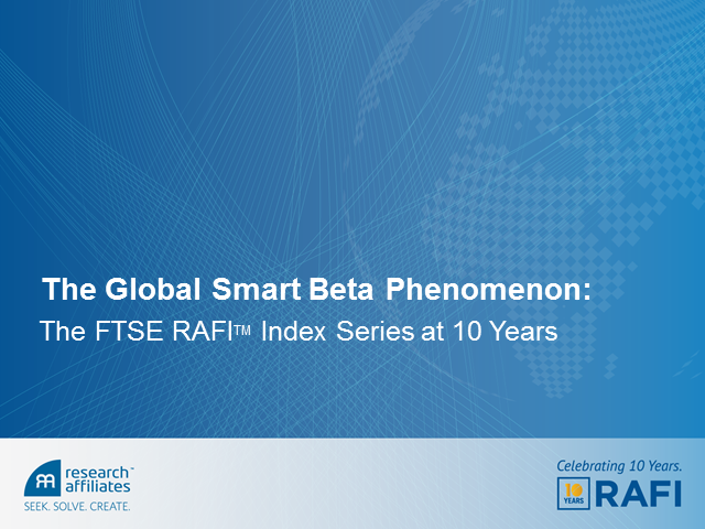 The Global Smart Beta Phenomenon: The FTSE RAFI Index Series at 10 Years