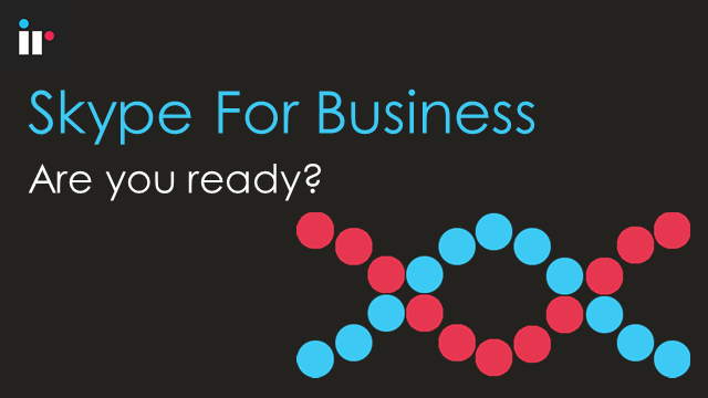 Skype for Business - Are you ready?