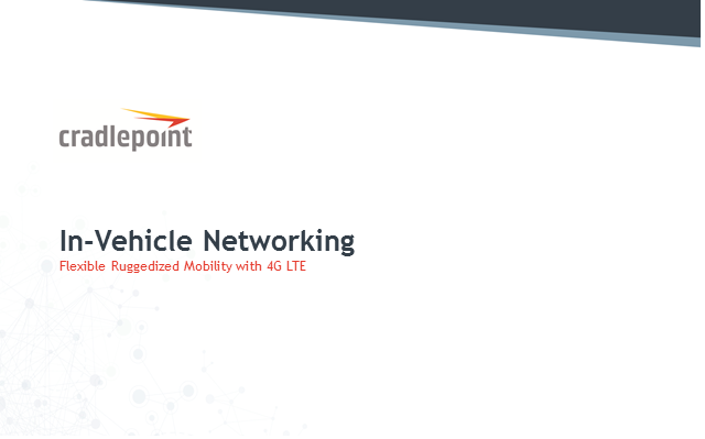 In-Vehicle Networking: Flexible, Ruggedized Mobility with 4G LTE