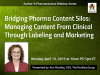 Bridging Pharma Content Silos: Managing Content From Clinical Through Marketing
