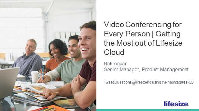 Video Conferencing for Every Person | Getting the Most Out of Lifesize Cloud