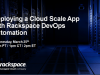 Deploying a Cloud Scale App with Rackspace DevOps Automation