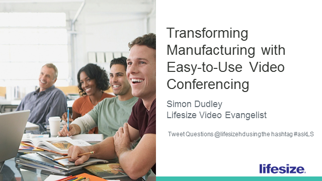 Transforming Manufacturing with Easy-to-Use Video Conferencing