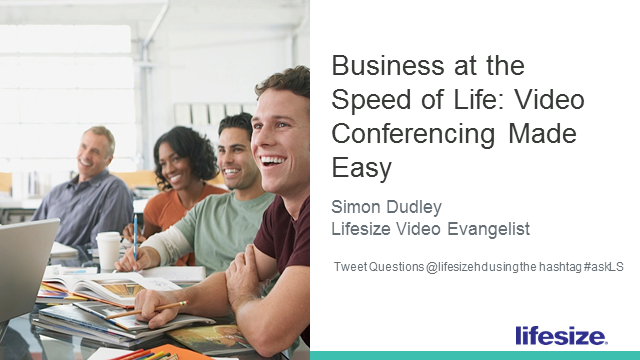 Business at the Speed of Life: Video Conferencing Made Easy