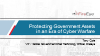 Protecting Government Assets in an Era of Cyber Warfare