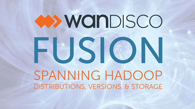 WANdisco Fusion: Spanning Hadoop distributions, versions, and storage