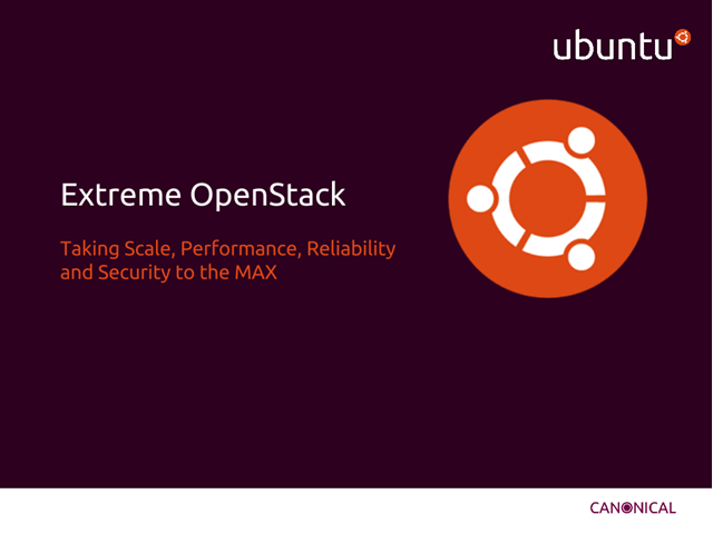 Extreme OpenStack: Taking Scale, Performance and Reliability to the Max