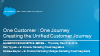 One Customer, One Journey  - Creating the Unified Customer Journey