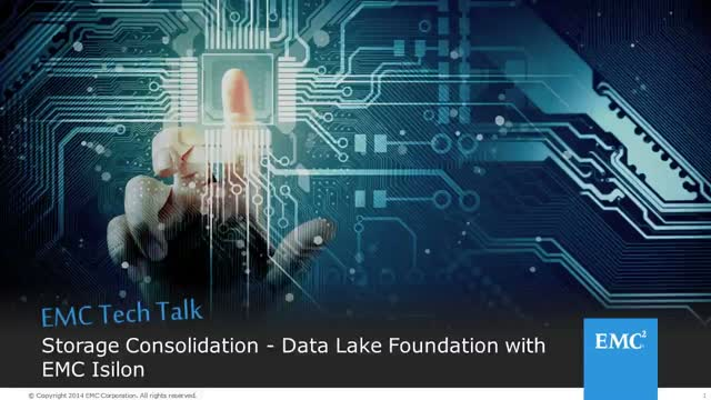 EMC Tech Talk: Storage Consolidation - Data Lake Foundation with EMC Isilon