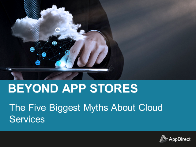 Beyond App Stores: The Five Biggest Myths About Cloud Services