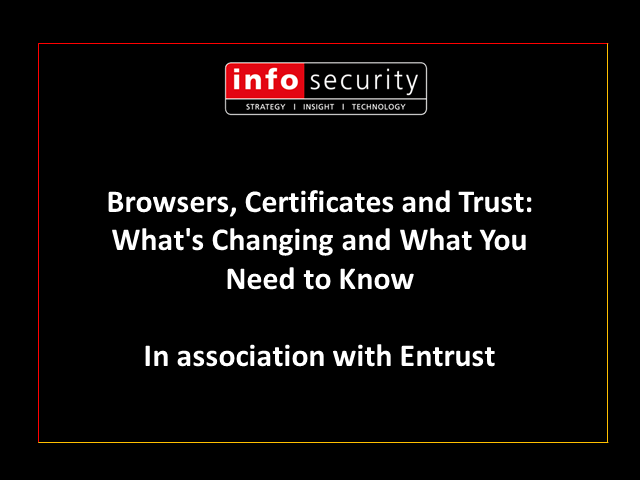 Browsers, Certificates and Trust: What's Changing and What You Need to Know