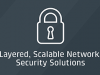 Layered, Scalable Network Security Solutions