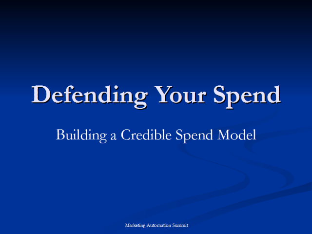 Defending Your Spend:  Building a Credible Spend Model