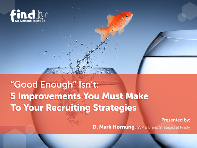 """Good Enough"" Isn't: 5 Improvements You Must Make To Your Recruiting Strategies"
