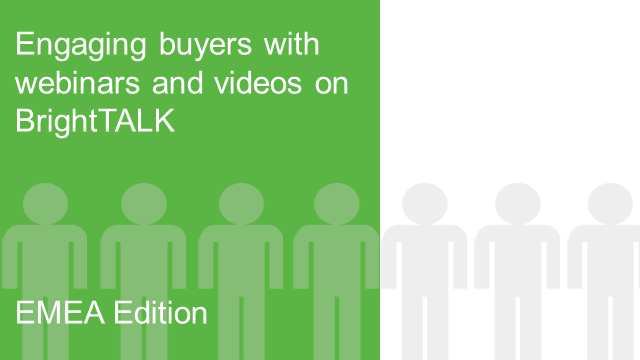 Engaging Buyers with Webinars and Videos on BrightTALK - EMEA Edition