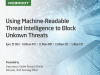 Using Machine-Readable Threat Intelligence to Block Unknown Threats