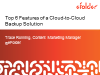 Top 6 Features of a Cloud-to-Cloud Backup Solution