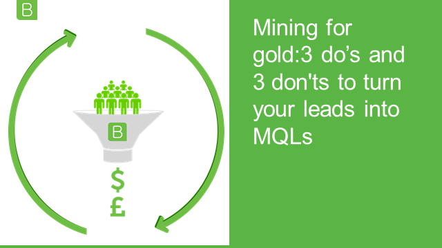Mining for gold: 5 do's & don't's to turn your leads into MQLs