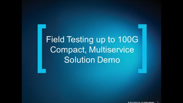 Field Testing up to 100G - Compact, Multiservice Solution Demo