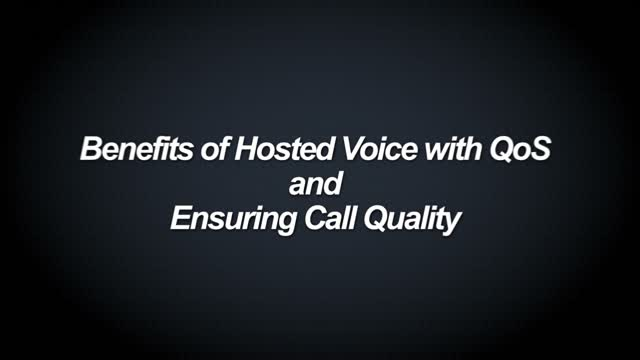 9-min - Benefits of Hosted Voice with QoS -and- Ensuring Call Quality