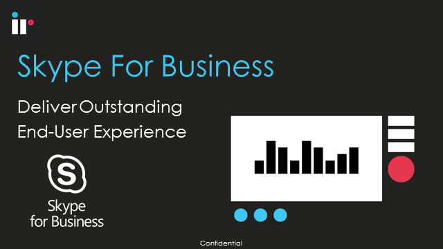 Skype for Business - Deliver Outstanding End-User Experience