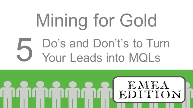 Mining for gold: 5 do's & don't's to turn your leads into MQLs - EMEA Edition