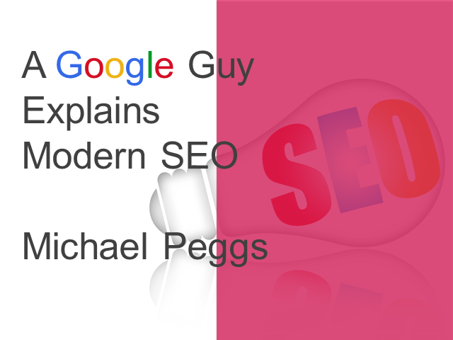 A Google Guy on Modern SEO