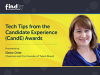 Tech Tips from the Candidate Experience (CandE) Awards