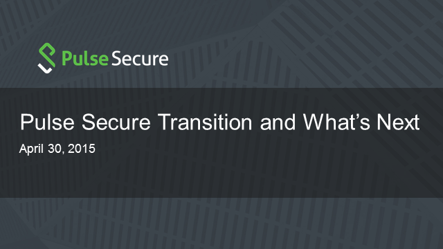 Pulse Secure - Transition and What's Next