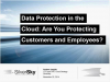 •Data Protection in the Cloud: Are You Protecting Customers and Employees?
