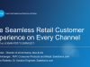 The Seamless Retail Customer Experience on Every Channel