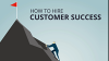 How to Hire Your Customer Success Team