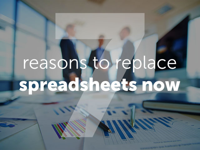 7 Reasons to Replace Spreadsheets Now