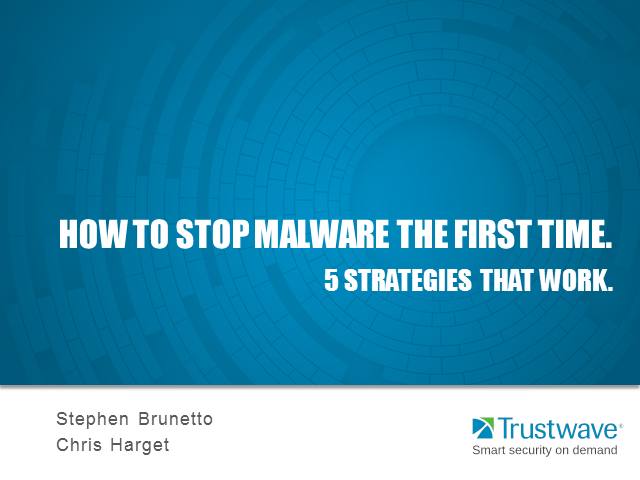 How to stop malware the first time. 5 strategies that work.