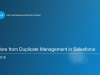 Get More From Duplicate Management in Salesforce