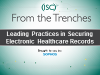 From the Trenches - Leading Practices in Securing Electronic Healthcare Records