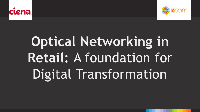 Optical Networking in Retail: A foundation for Digital Transformation
