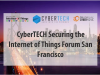 CyberTECH Securing the Internet of Things Forum San Francisco - Part 1
