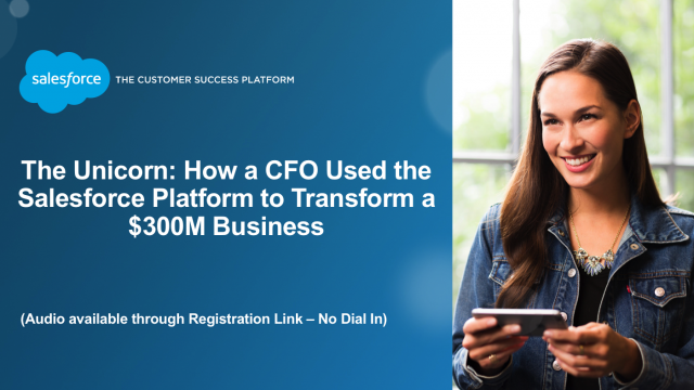 The Unicorn:How a CFO used the Salesforce Platform to transform a $350M business