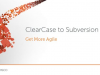 ClearCase to Subversion: Get More Agile