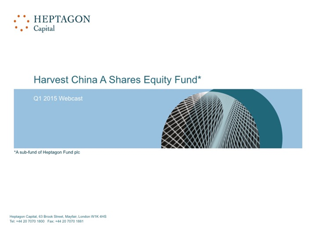Heptagon Harvest China A Shares Equity Fund Q1 2015 Webcast