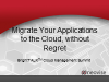Migrate Your Applications to the Cloud, Without Regret