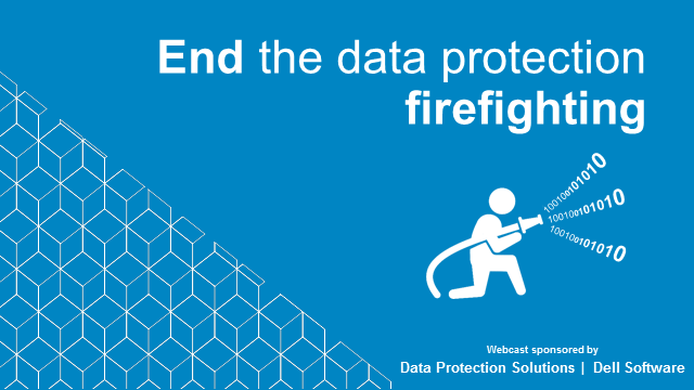 End the data protection firefighting: an IT panel discusses proactive strategies