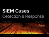 SIEM Detection & Response Cases - 3 Minute Video