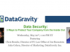 Data Security: 3 Ways to Protect Your Company from the Inside Out