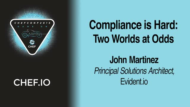Compliance is Hard: Two Worlds at Odds (ChefConf 2015)